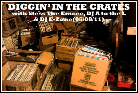 Diggin' In The Crates with Stess The Emcee, DJ A to the L & DJ E-Zone (05/08/11)