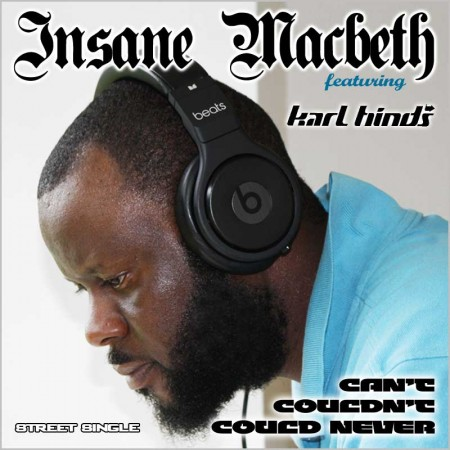 Insane Macbeth ft Karl Hinds - Can't Couldn't Could Never