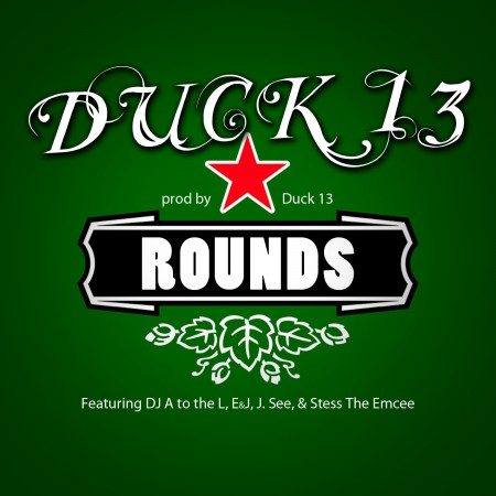 Duck 13 ft A to the L, E&J, J.See & Stess The Emcee - Rounds