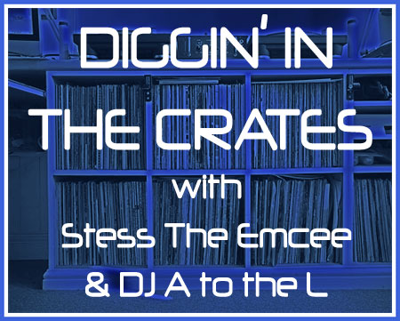 Diggin In The Crates with Stess The Emcee and DJ A to the L