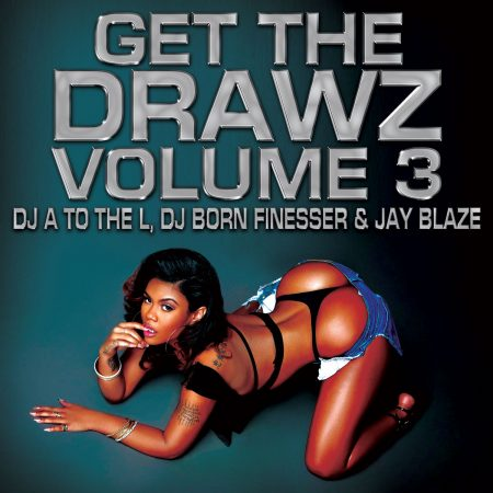 DJ A to the L, DJ Born Finesser & Jay Blaze - Get The Drawz Volume 3