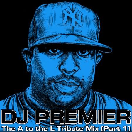 DJ A to the L - The DJ Premier Tribute Mix PART 1